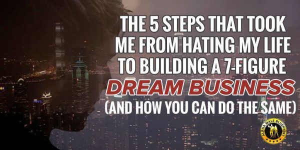 The 5 Steps That Took Me From Hating My Life to Building a 7-Figure Dream Business (And How You Can Do The Same)