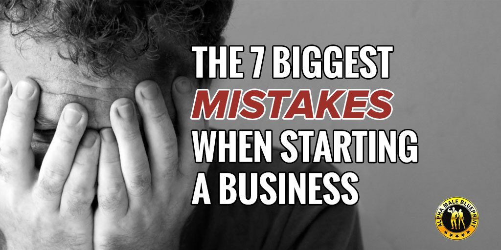 How to be an alpha male alphamaleblueprint alpha male blueprint the 7 biggest mistakes when starting a business malvernweather Gallery