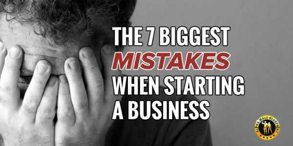 The 7 Biggest Mistakes When Starting a Business