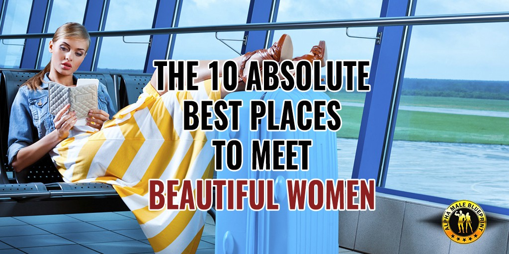 10 Absolute Best Places to Meet Beautiful Women