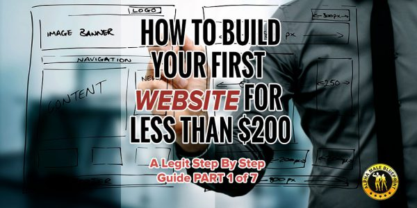 How To Build Your First Website For Less Than $200 – A legit step by step guide PART 1 of 7