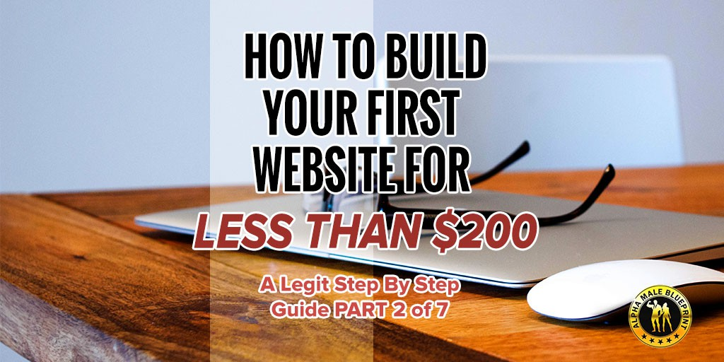 how-to-build-your-first-website-for-less-than-$200-a-legit-step-by-step-guide-part-2-of-7