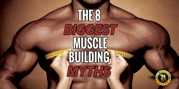 The 8 Biggest Muscle Building Myths