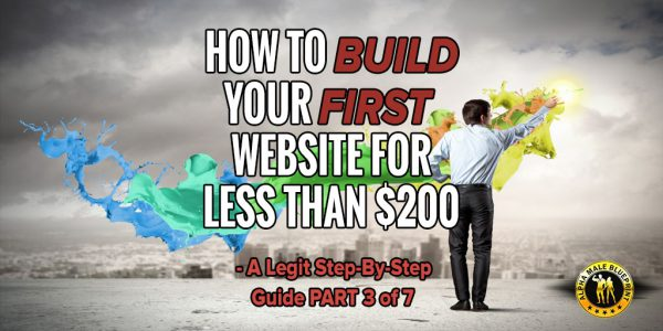 How To Build Your First Website For Less Than $200 – A legit step by step guide PART 3 of 7
