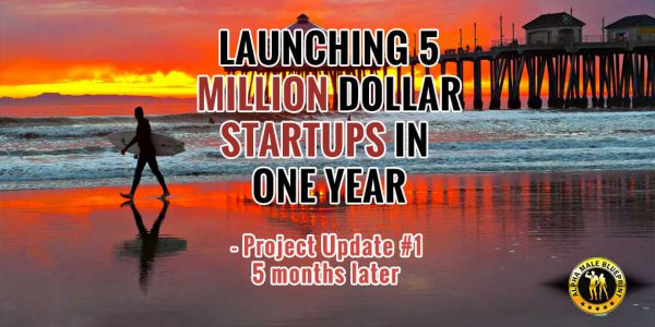 Launching 5 Million Dollar Startups in 1 Year (UPDATE!!!)