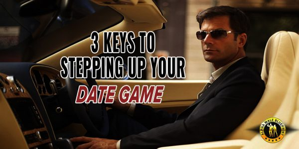 3 Keys to Step Up Your Dating Game
