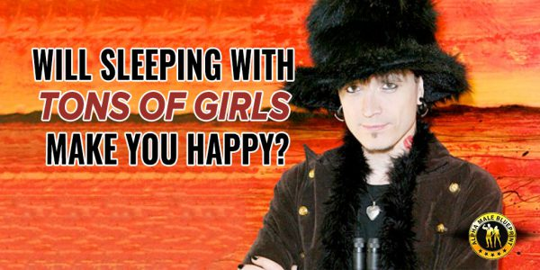 Will Sleeping With Tons Of Girls Make You Happy?