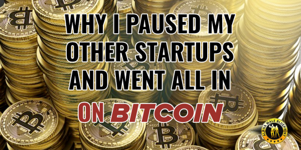 Why I Paused My Other Startups And Went All In On Bitcoin