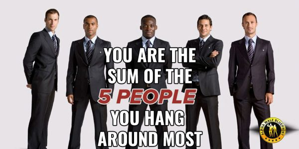 You Are The Sum Of The 5 People You Hang Around Most
